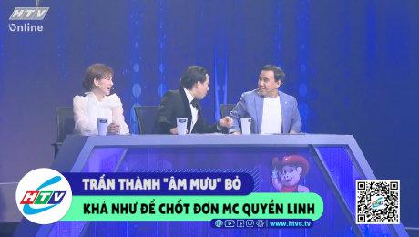 """Xem Show CLIP HÀI Trấn Thành """"âm mưu"""" bỏ Khả Như để chốt đơn MC Quyền Linh HD Online."""